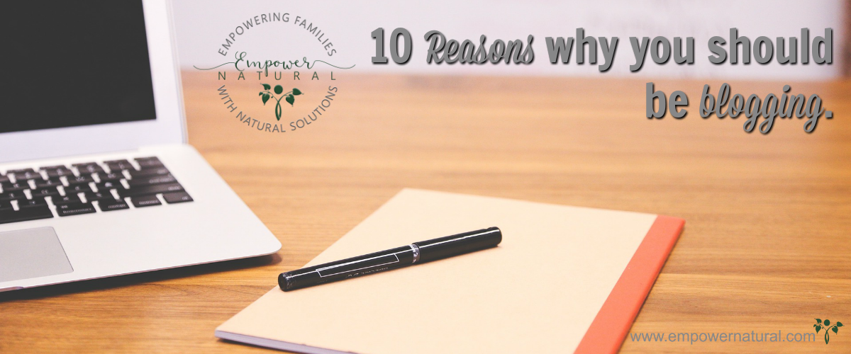 10 Reasons Why You Should Be Blogging.