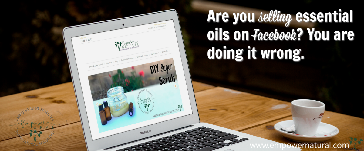 Are you selling essential oils on Facebook? You are doing it wrong.